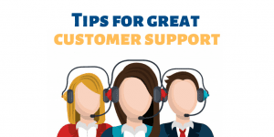 Tips for Great Customer Support