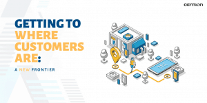 Getting to Where Customers Are: A New Frontier