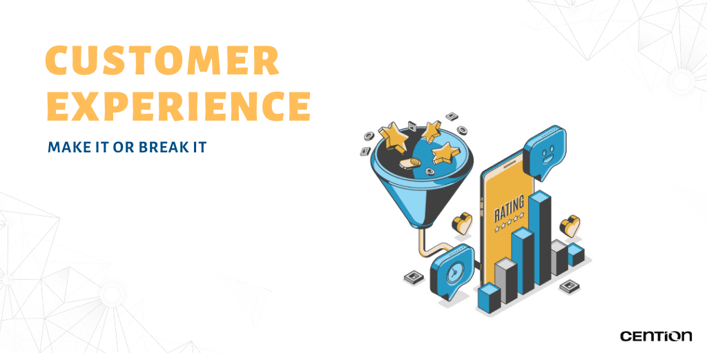 Customer Experience: Make It or Break It