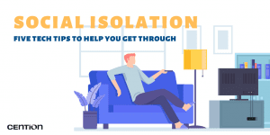 Social Isolation: Five Tech Tips to Help You Get Through